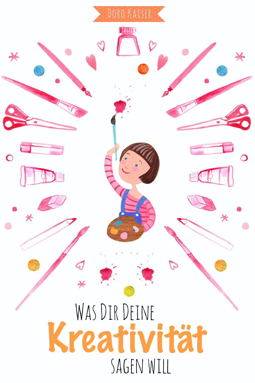 Was Dir Deine Kreativität sagen will - ein paar Gedanken über Kreativität | www.dorokaiser.online.de